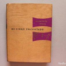 Libros de segunda mano: MI LIBRO ENCANTADO, VOLUMEN 12, NUESTROS HIJOS, 1965. Lote 99997987