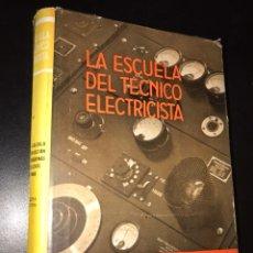 Libros de segunda mano: LA ESCUELA DEL TÉCNICO ELECTRICISTA. IV TEORÍA, CÁLCULO Y CONSTRUCCIÓN. Lote 100022555