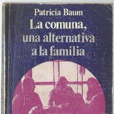 Libros de segunda mano: PATRICIA BAUM : LA COMUNA, UNA ALTERNATIVA A LA FAMILIA. (EDS. GUADARRAMA, PUNTO OMEGA, 1975). Lote 100081115