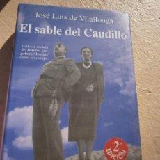 Libros de segunda mano: LIBRO EL SABLE DEL CAUDILLO J. LUIS DE VILLALONGA 1997 ED. PLAZA Y JANES L-16217. Lote 100164059