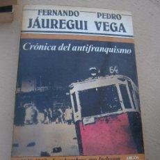 Libros de segunda mano: LIBRO CRÓNICA DEL ANTIFRANQUISMO F. JÁUREGUI PEDRO VEGA 1983 ED. ARGOS VERGARA L-16231. Lote 100167247