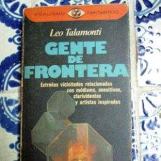 Libros de segunda mano: GENTE DE FRONTERA. LEO TALAMONTI. PEDIDO MÍNIMO 5 €. Lote 100216427