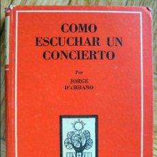 Libros de segunda mano: CÓMO ESCUCHAR UN CONCIERTO - D'URBANO JORGE. Lote 100320963