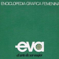 Libros de segunda mano: ENCICLOPEDIA GRAFICA FEMENINA EVA EL ARTE DE SER MUJER VIDA SEXUAL. Lote 100328507