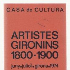 Libros de segunda mano: NUMULITE 2264 ARTISTES GIRONINS 1800 1900 CASA DE CULTURA GIRONA 1974 ARTISTA. Lote 100366743