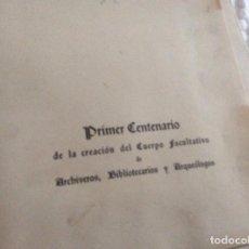 Libros de segunda mano: PRIMER CENTENARIO DE LA CREACIÓN DEL CUERPO FACULTATIVO DE ARCHIVEROS BIBLIOTECARIOS Y ARQUEOLOGOS. Lote 100375943