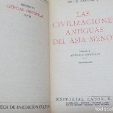 Libros de segunda mano: LAS CIVILIZACIONES ANTIGUAS DEL ASIA MENOR FÉLIX SARTIAUX EDIT LABOR AÑO 1954. Lote 100512007