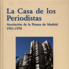 Libros de segunda mano: LA CASA DE LOS PERIODISTAS. ASOCIACIÓN DE LA PRENSA DE MADRID 1951-1978. Lote 100515263