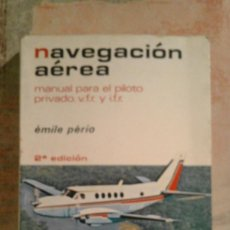 Libros de segunda mano: NAVEGACIÓN AÉREA - MANUAL PARA EL PILOTO PRIVADO VFR Y IFR - ÉMILE PÉRIO - 2ª EDICIÓN 1975. Lote 100647275