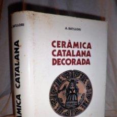 Libros de segunda mano: CERAMICA CATALANA DECORADA - AÑO 1974 - A.BATLLORI - NUMERADA·ILUSTRADA.. Lote 101026475