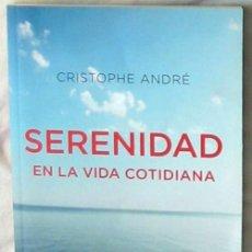 Libros de segunda mano: SERENIDAD EN LA VIDA COTIDIANA - CRISTOPHE ANDRE - RBA 2012 - VER INDICE. Lote 101066311