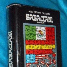 Libros de segunda mano: JOSÉ-ESTEBAN CALDERÓN, SABACTANI · SINERA, 1975 · 23CM. 719PÁGINAS. Lote 101132955
