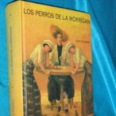 Libros de segunda mano: PAT O'SHEA, LOS PERROS DE MÓRRÍGAN · SIRUELA, 1990 · 22CM. 542PÁGINAS. Lote 101134063