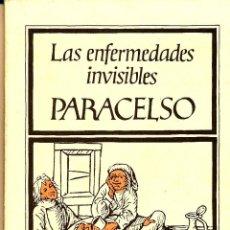Libros de segunda mano: PARACELSO, LA ENFERMEDADES INVISIBLES, BIBLIOTECA ESOTÉRICA, BARCELONA, 1984, . Lote 101146363