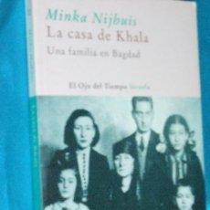 Libros de segunda mano: MINKA NIJHUIS, LA CASA DE KHALA /UNA FAMILIA EN BAGDAD · SIRUELA, 2007 · 21CM. 231PÁGINAS. Lote 101148483