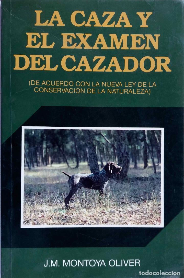 LA CAZA Y EL EXAMEN DEL CAZADOR. J.M. MONTOYA OLIVER. LIBRO (Libros de Segunda Mano - Ciencias, Manuales y Oficios - Otros)