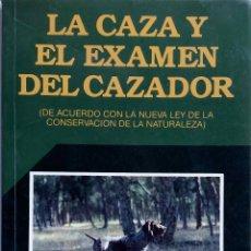 Libros de segunda mano: LA CAZA Y EL EXAMEN DEL CAZADOR. J.M. MONTOYA OLIVER. LIBRO. Lote 101224159