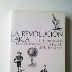 Libros de segunda mano: LA REVOLUCION LAICA DE LA INST. LIBRE DE ENSEÑANZA A LA ESCUELA DE LA REPUBLICA - FERNANDO MILLAN. Lote 101241563
