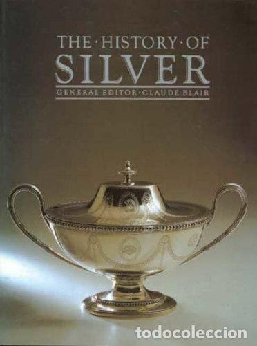 THE HISTORY OF SILVER - GENERAL EDITOR CLAUDE BLAIR (LA HISTORIA DE LA PLATA, EN INGLÉS) (Libros de Segunda Mano - Bellas artes, ocio y coleccionismo - Otros)