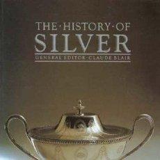 Libros de segunda mano: THE HISTORY OF SILVER - GENERAL EDITOR CLAUDE BLAIR (LA HISTORIA DE LA PLATA, EN INGLÉS). Lote 101281947