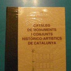 Libros de segunda mano: CATALEG DE MONUMENTS I CONJUNTS HISTORICO-ARTISTICS DE CATALUNYA. 1990. TIRATGE: 3.650 EXEMPLARS. Lote 101375991