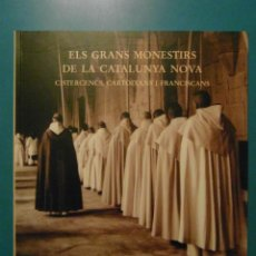 Libros de segunda mano: ELS GRANS MONESTIRS DE LA CATALUNYA NOVA. CASTERCENCS, CARTOIXANS I FRANCISCANS. 2001. Lote 101385431