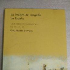 Libros de segunda mano: LA IMAGEN DEL MAGREBÍ EN ESPAÑA - SIGLOS XVI-XX - M. CORRALES - BELLATERRA. Lote 101393751