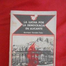 Libros de segunda mano: LA LUCHA POR LA DEMOCRACIA EN ALICANTE-ENRIQUE CERDAN. Lote 194879900
