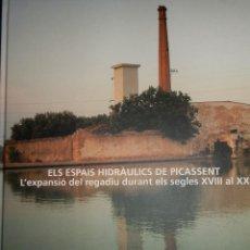 Libros de segunda mano: ELS ESPAIS HIDRAULICS DE PICASSENT,EXPANSIO REGADIU S.XVIII AL XX.2006.FRANCESC MARTINEZ.24X30,CARTO. Lote 101457471