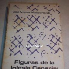 Libros de segunda mano: JOSE ANTONIO INFANTES FLORIDO.FIGURAS DE LA IGLESIA CANARIA.TAVIRA.1980.COLECCION LA GUAGUA.1980.0. Lote 101557359