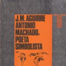 Libros de segunda mano: J. M. AGUIRRE. ANTONIO MACHADO, POETA SIMBOLISTA. MADRID, 1973.. Lote 101553903