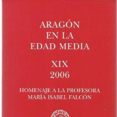 Libros de segunda mano: ARAGÓN EN LA EDAD MEDIA. XIX. HOMENAJE A LA PROFESORA Mª ISABEL FALCÓN PÉREZ. (ZARAGOZA, 2006). Lote 101710399