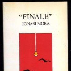 Libros de segunda mano: FINALE DE IGNASI MORA - 1A EDICIÓN 1991 DEDICATORIA AUTÓGRAFA DEL AUTOR. Lote 3045119
