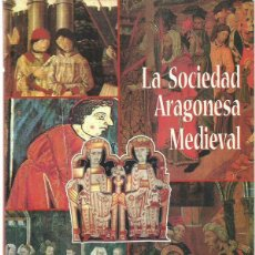 Libros de segunda mano: Mª I. FALCÓN PÉREZ, CON LA COLABORACIÓN DE J.A. FDEZ OTAL Y E. MAINÉ: LA SOCIEDAD ARAGONESA MEDIEVAL. Lote 101982327