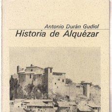 Libros de segunda mano: ANTONIO DURÁN GUDIOL : HISTORIA DE ALQUÉZAR. (GUARA ED, COL. BÁSICA ARAGONESA, 1979). Lote 101982727