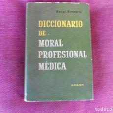 Libros de segunda mano: DICCIONARIO DE MORAL PROFESIONAL MÉDICA, (LUIGI SCREMIN), ARGOS 1954. Lote 101983735