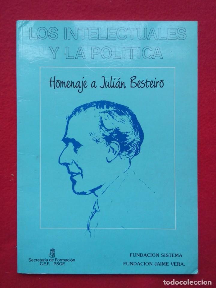 HOMENAJE A JULIAN BESTEIRO LOS INTELECTUALES Y LA POLITICA 28 CMS 124 PGS 450 GRS (Libros de Segunda Mano - Bellas artes, ocio y coleccionismo - Otros)