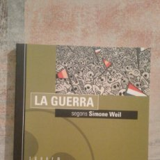 Libros de segunda mano: LA GUERRA SEGONS SIMONE WEIL - MAITE LARRAURI / MAX - FILOSOFIA PER A PROFANS Nº 4 - 2004 - CATALÀ. Lote 102163947