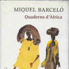 Libros de segunda mano: QUADERNS D' AFRICA / MIQUEL BARCELO. BCN : GALAXIA GUTEMBERG, 2004. 20X14CM. 190 P. IL.. Lote 102481747
