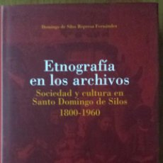 Libros de segunda mano: ETNOGRAFIA EN LOS ARCHIVOS. SOCIEDAD Y CULTURA EN SANTO DOMINGO DE SILOS (1800-1960). . Lote 102484991