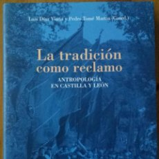 Libros de segunda mano: LA TRADICIÓN COMO RECLAMO. ANTROPOLOGÍA EN CASTILLA Y LEÓN. LUIS DIAZ VIANA Y PEDRO TOMÉ (COORD.). Lote 102485171