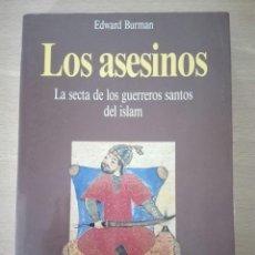 Libros de segunda mano: LOS ASESINOS. LA SECTA DE LOS GUERREROS SANTOS DEL ISLAM. EDWARD BURMAN. MARTINEZ ROCA.. Lote 102508487