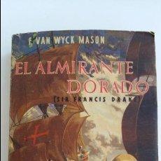 Libros de segunda mano: EL ALMIRANTE DORADO (SIR FRANCIS DRAKE). F VAN WYCK MASON. EDIT ZIG-ZAG 1953. Lote 102673031