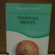 Libros de segunda mano: PODEROSA MENTE. CUANDO CAMBIAS TU MENTE, CAMBIA TU VIDA - TIERNO, BERNABÉ. Lote 102752831
