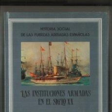 Libros de segunda mano: LAS INSTITUCIONES ARMADAS EN EL SIGLO XX. HISTORIA SOCIAL DE LAS FUERZAS ARMADAS TOMO 6. Lote 156585330