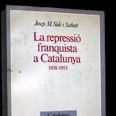 Libros de segunda mano: LA REPRESSIO FRANQUISTA A CATALUNYA 1938 - 1953 - JOSEP M. SOLE I SABATE. Lote 102772907