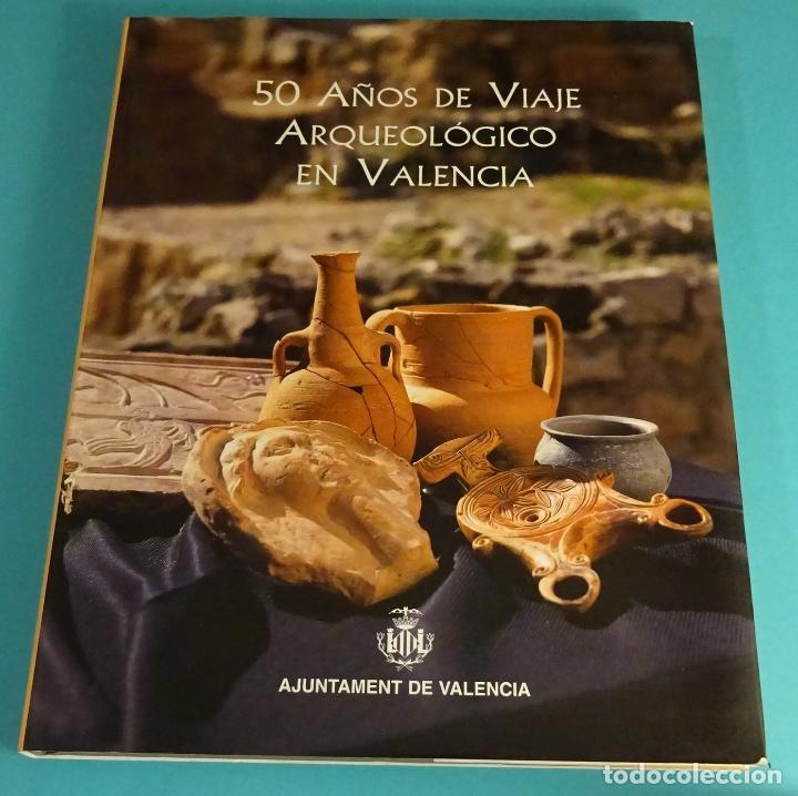 50 AÑOS DE VIAJE ARQUEOLÓGICO EN VALENCIA. COORDINADOR ALBERT RIBERA LACOMBA (Libros de Segunda Mano - Bellas artes, ocio y coleccionismo - Otros)