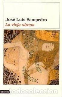 LA VIEJA SIRENA-JOSE LUIS SAMPEDRO (Libros de Segunda Mano (posteriores a 1936) - Literatura - Otros)