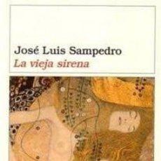 Libros de segunda mano: LA VIEJA SIRENA-JOSE LUIS SAMPEDRO. Lote 102853191