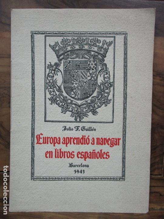 EUROPA APRENDIÓ A NAVEGAR EN LIBROS ESPAÑOLES. JULIO F. GUILLÉN Y TATO. 1943. (Libros de Segunda Mano - Historia - Otros)